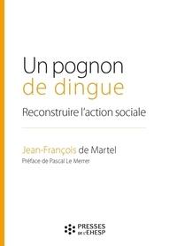 Jean-François de Martel - Un pognon de dingue - Reconstruire l'action sociale.