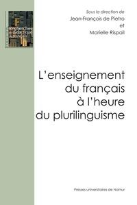 Jean-François de Pietro et Marielle Rispail - L'enseignement du français à l'heure du plurilinguisme.