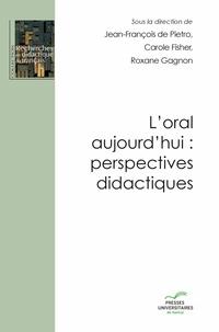 Jean-François de Pietro et Carole Fisher - L'oral aujourd'hui : perspectives didactiques.
