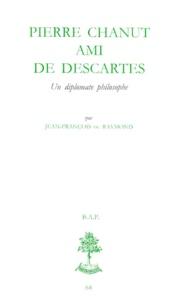 Jean-François de Raymond - PIERRE CHANUT AMI DE DESCARTES. - Un diplomate philosophe.