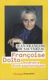 Jean-François de Sauverzac - Françoise Dolto - Itinéraire d'une psychanalyste.