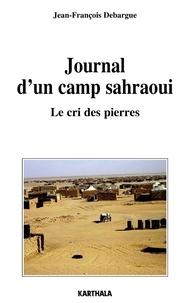 Jean-François Debargue - Journal d'un camp sahraoui - Le cri des pierres.