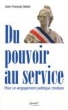 Jean-François Debiol - Du pouvoir au service - Pour un engagement politique chrétien.