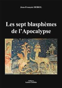 Jean-François Debiol - Les sept blasphèmes de l'Apocalypse.