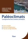 Jean-François Deconinck - Paléoclimats - L'enregistrement des variations climatiques - Cours et exercices corrigés.