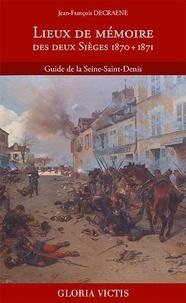 Jean-François Decraene - Lieux de mémoire des deux Sièges 1870 + 1871 - Guide de la Seine-Saint-Denis.