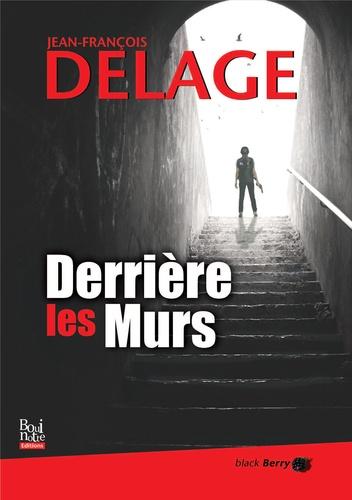 Jean-François Delage - Derrière les murs.