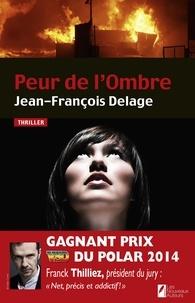 Jean-François Delage - Peur de l'Ombre. Gagnant Prix VSD du Polar 2014..