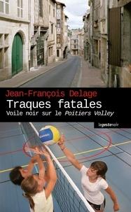 Jean-François Delage - Traques fatales - Voile noir sur le Poitiers Volley.