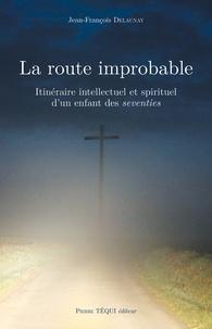 Livres format pdf à télécharger La route improbable  - Itinéraire intellectuel et spirituel d'un enfant des seventies (French Edition) 9782740321751