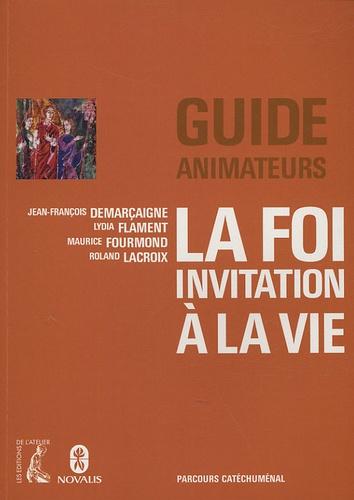 Jean-François Demarçaigne et Lydia Flament - La foi, invitation à la vie - Guide animateurs.