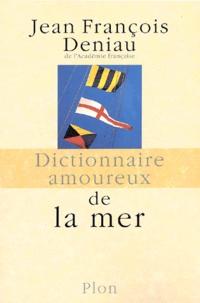 Jean-François Deniau - Dictionnaire amoureux de la mer.