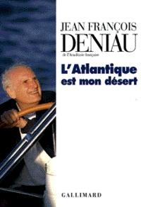 Jean-François Deniau - L'Atlantique est mon désert.