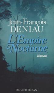 Jean-François Deniau - L'empire nocturne.
