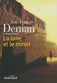Jean-François Deniau - La lune et le miroir.