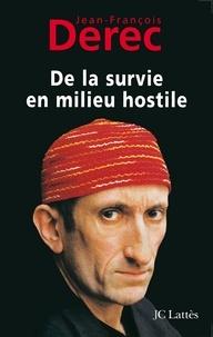Jean-François Derec - De la survie en milieu hostile.