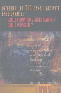 Jean-François Desbiens et Jean-François Cardin - Intégrer les TIC dans l'activité enseignante : Quelle formation ? Quels savoirs ? Quelle pédagogie ?.
