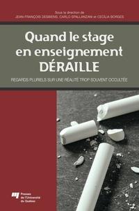 Jean-François Desbiens et Carlo Spallanzani - Quand le stage en enseignement déraille - Regards pluriels sur une réalité trop souvent occultée.