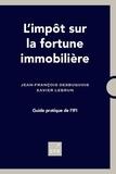 Jean-François Desbuquois et Xavier Lebrun - L'impôt sur la fortune immobilière - Guide pratique de l'IFI.