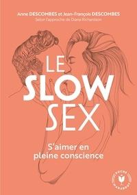 Jean-François Descombes et Anne Descombes - Le Slow Sex - S'aimer en pleine conscience.