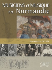 Jean-François Détrée - Musiciens et musique en Normandie - 950-1950 : mille ans de pratique musicale.