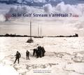 Jean-François Détrée et Thierry Huck - Si le Gulf Stream s'arrêtait ?.