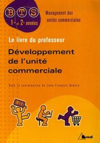 Jean-François Dhénin et Souhai Azmani - Développement de l'unité commerciale BTS Management des unités commerciales 1e et 2e années - Livre du professeur.