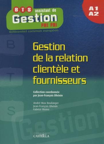 Jean-François Dhénin et André-Max Boulanger - Gestion de la relation clientèle et fournisseurs BTS assistant de gestion PME-PMI.