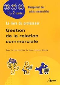 Jean-François Dhénin et  Collectif - Gestion de la relation commerciale BTS MUC 1e et 2e années - Livre du professeur.