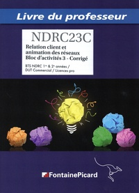 Jean-François Dhénin et Christèle Gillet - Relation client et animation des réseaux bloc d'activités 3 BTS NDRC 1re & 2e années / DUT commercial / Licences pro - Livre du professeur.