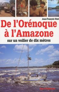 Jean-François Diné - De l'Orénoque à l'Amazone - Sur un voilier de dix mètres.