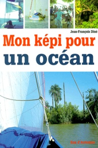 Jean-François Diné - Mon képi pour un océan.