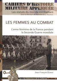 Jean-François Dominé - Les femmes au combat - L'arme féminine de la France pendant la Seconde Guerre mondiale.