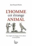 Jean-François Dortier - L'homme, cet étrange animal... - Aux origines du langage, de la culture et de la pensée.