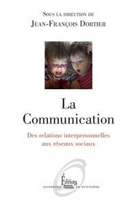 Jean-François Dortier - La Communication - Des relations interpersonnelles aux réseaux sociaux.