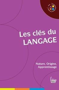 Jean-François Dortier et Nicolas Journet - Les clés du langage - Nature, Origine, Apprentissage.