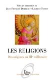 Jean-François Dortier et Laurent Testot - Les religions - Des origines au IIIe millénaire.