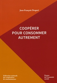 Jean-François Draperi - Coopérer pour consommer autrement.