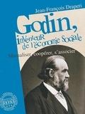 Jean-François Draperi - Godin, inventeur de l'économie sociale - Mutualiser, coopérer, s'associer.