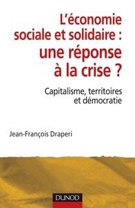 Jean-François Draperi - L'économie sociale et solidaire, une réponse à la crise ? - Capitalisme, territoires et démocratie.