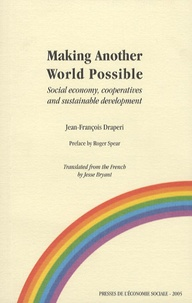 Jean-François Draperi - Making Another World Possible - Social economy, cooperatives and sustainable development Lessons from French and international experiences.