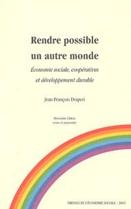 Jean-François Draperi - Rendre possible un autre monde - Economie sociale, coopératives et développement durable.