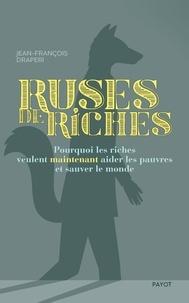 Jean-François Draperi - Ruses de riches - Pourquoi les riches veulent maintenant aider les pauvres et sauver le monde.