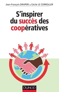 Jean-François Draperi et Cécile Le Corroller - S'inspirer du succès des coopératives.