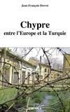 Jean-François Drevet - Chypre entre l'Europe et la Turquie.