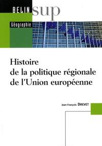 Jean-François Drevet - Histoire de la politique régionale de l'Union européenne.