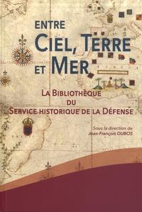 Jean-François Dubos - Entre ciel, terre et mer - La Bibliothèque du Service historique de la Défense.