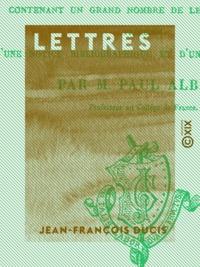 Jean-François Ducis et Paul Albert - Lettres.