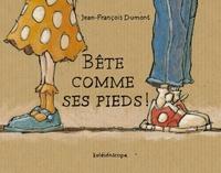 Jean-François Dumont - Bête comme ses pieds !.