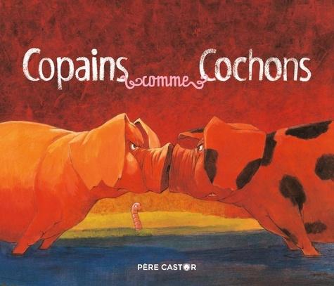 Jean-François Dumont - Copains comme cochons.